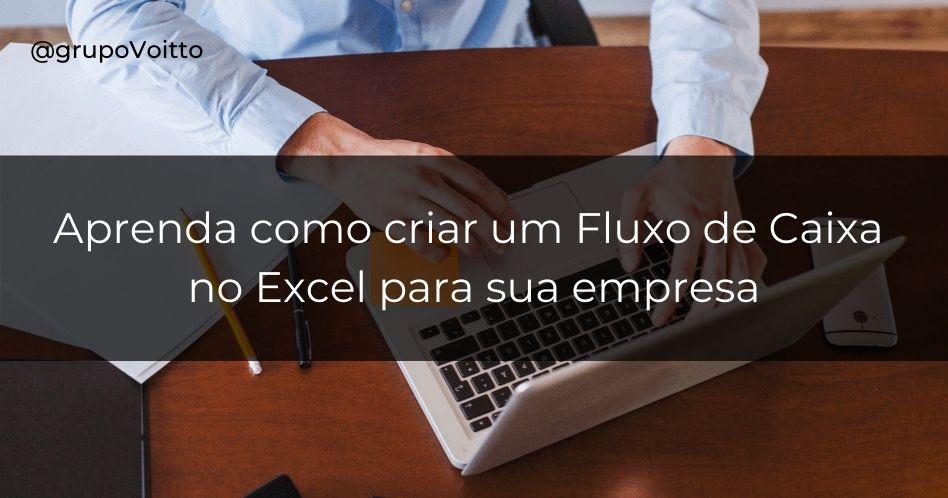 Aprenda como é fácil ter o controle do fluxo de caixa da sua empresa utilizando o Excel