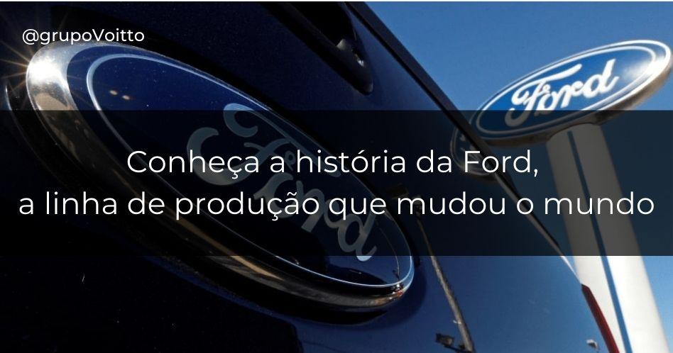 Ford: saiba como tudo começou