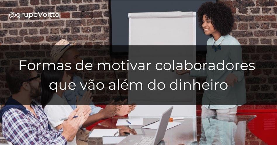 9 formas de motivar colaboradores que vão além do dinheiro