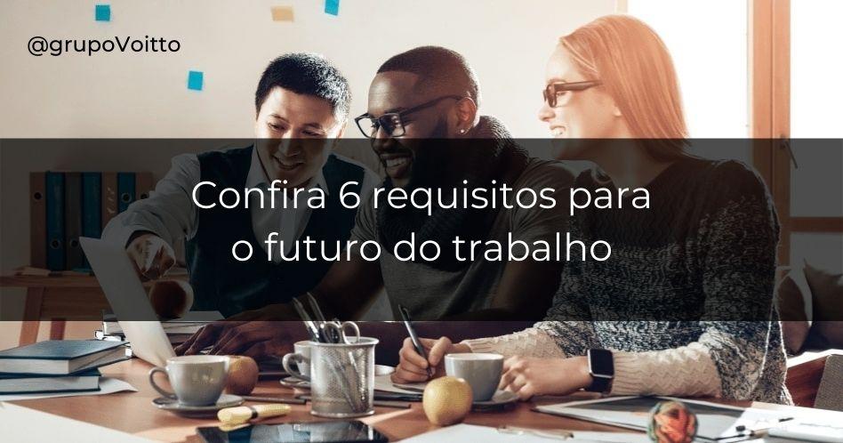 6 Requisitos essenciais para o futuro do trabalho