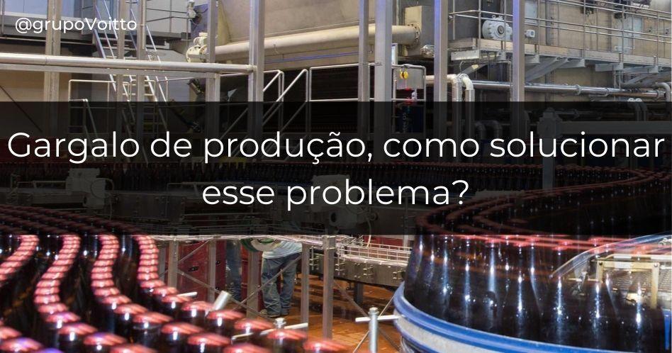Gargalo de produção: como solucionar esse problema?