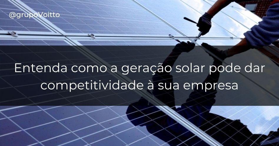 Entenda como a geração solar pode dar competitividade à sua empresa