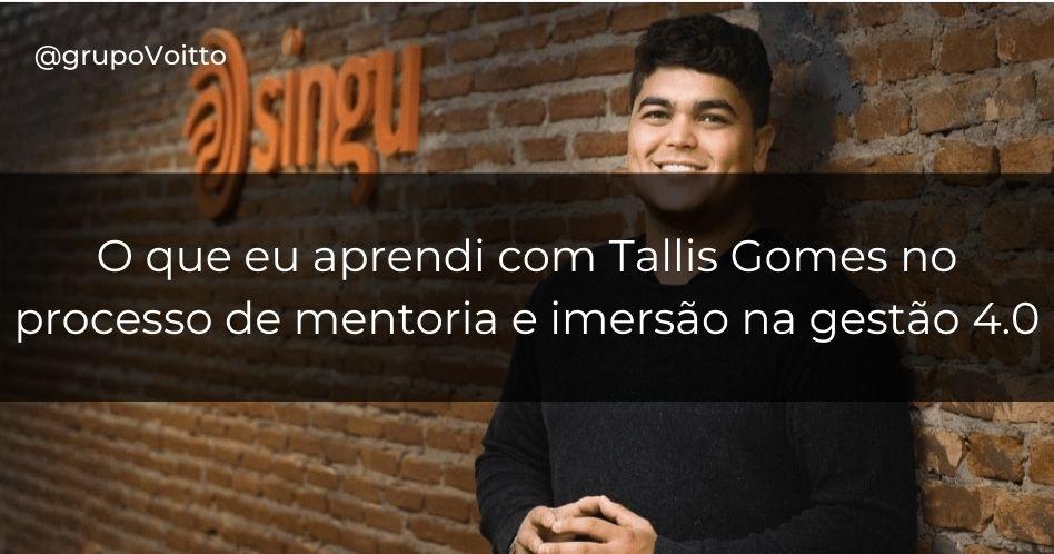 O que eu aprendi com Tallis Gomes no processo de mentoria e imersão na gestão 4.0