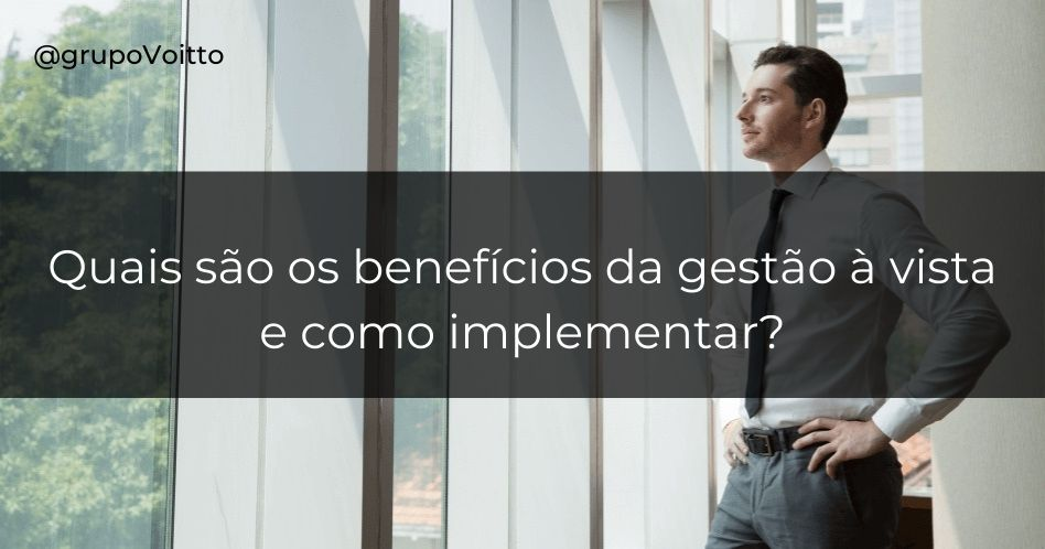 Gestão à Vista: quais são os benefícios e como implementar?