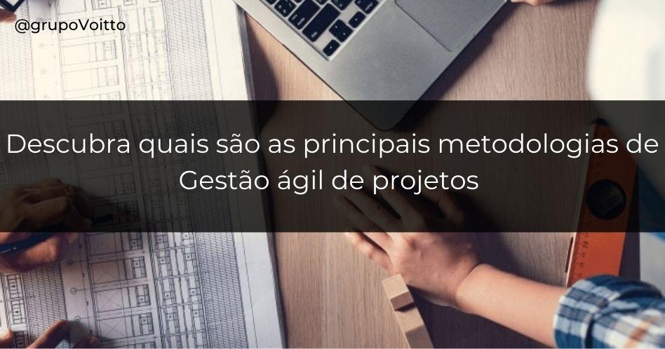 Descubra quais são as principais metodologias de Gestão ágil de projetos e como mudar da gestão tradicional