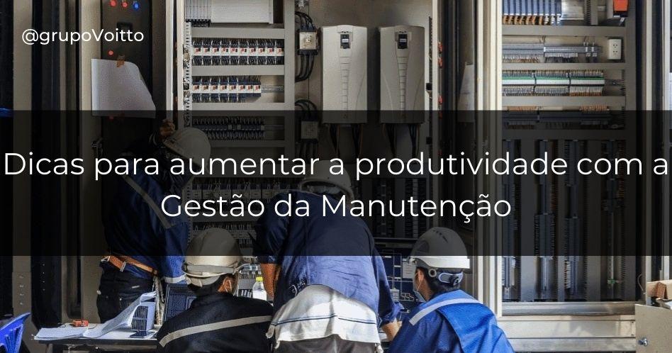 Gestão da Manutenção: 9 dicas para aumentar a produtividade