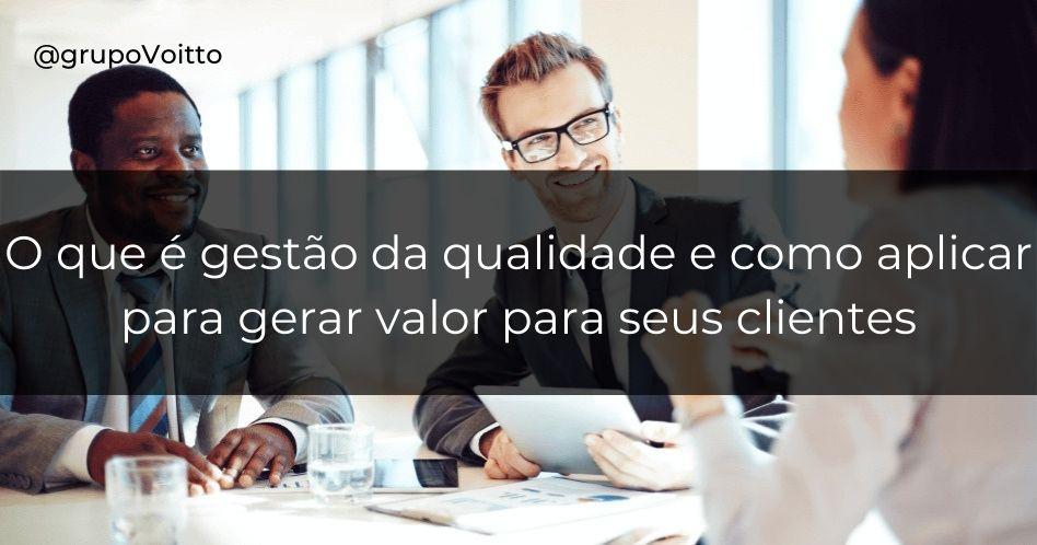 Entenda o que é gestão da qualidade e como seus 7 princípios podem levar sua empresa ao sucesso!