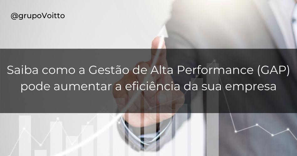 Saiba como a Gestão de Alta Performance (GAP) pode aumentar a eficiência da sua empresa
