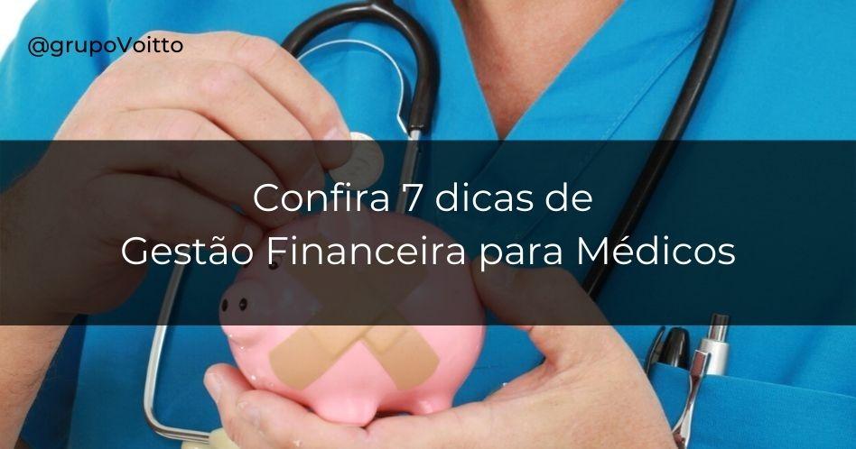Gestão financeira para médicos: 7 dicas para ter sucesso