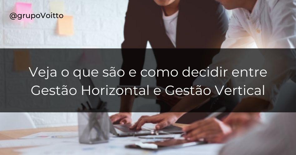 Gestão Horizontal e Vertical: o que são e qual escolher
