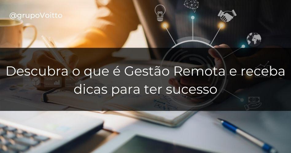 Descubra o que é Gestão Remota e veja 7 dicas para ter sucesso