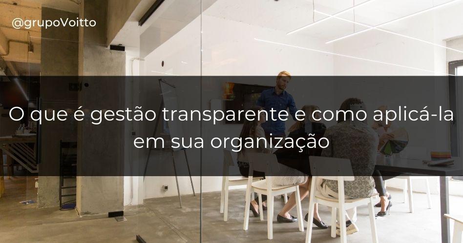 O que é gestão transparente e como aplicá-la em sua organização