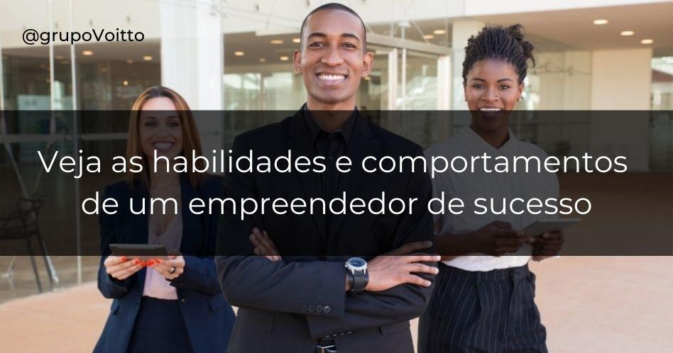 Habilidades e comportamentos de um empreendedor de sucesso