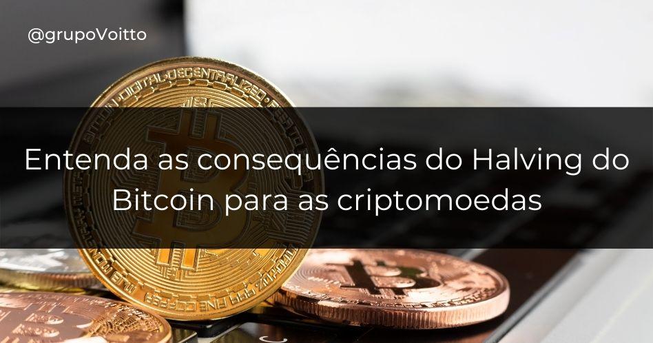 Entenda as consequências do Halving do Bitcoin para as criptomoedas