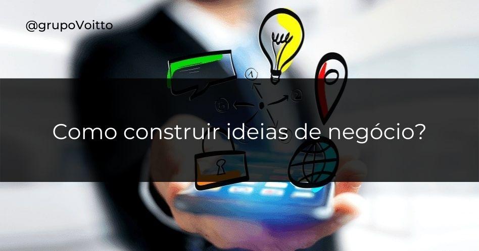 Como construir ideias de negócio?