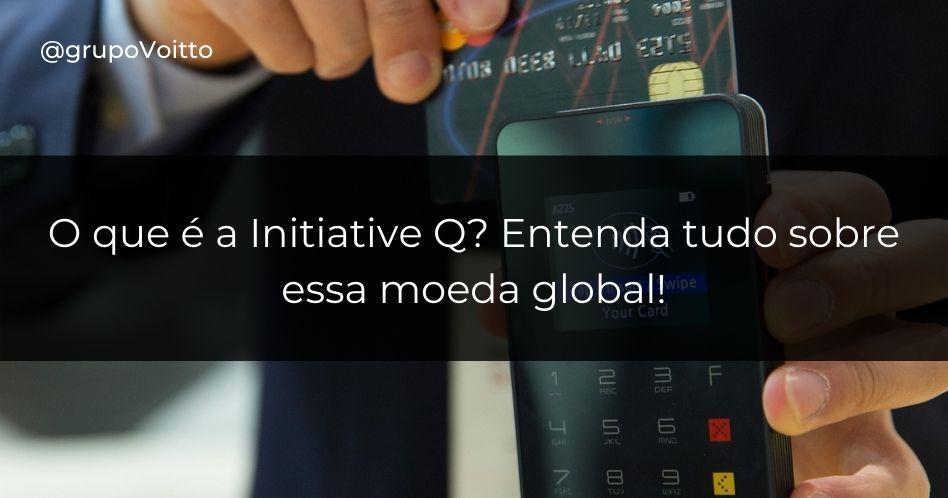O que é a Initiative Q? Entenda tudo sobre essa moeda global!
