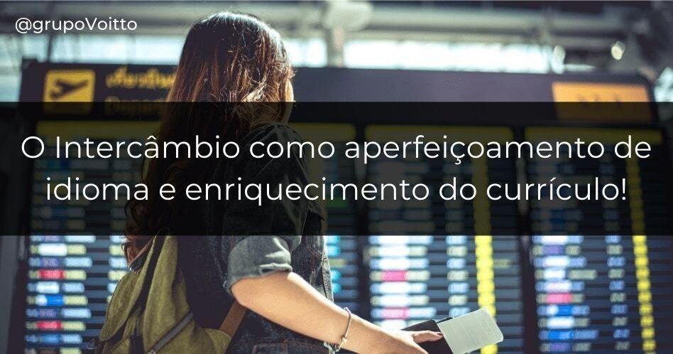 Intercâmbio: aperfeiçoamento de idioma e enriquecimento do currículo!