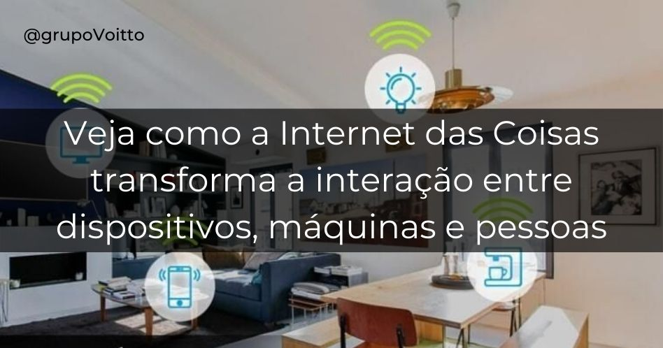 Entenda como a Internet das Coisas tem transformado a interação entre dispositivos, máquinas e pessoas
