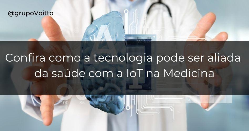 IoT na Medicina: como a tecnologia pode ser aliada da saúde