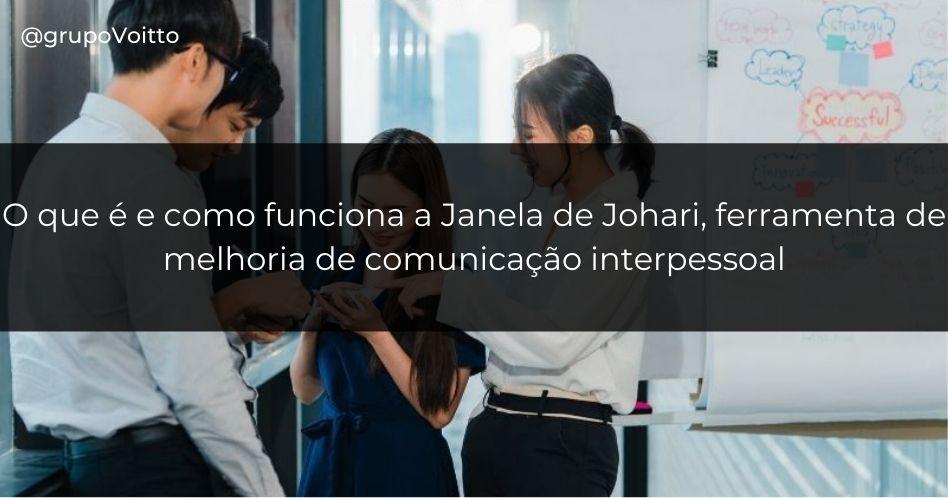 O que é e como funciona a Janela de Johari, ferramenta de melhoria de comunicação interpessoal