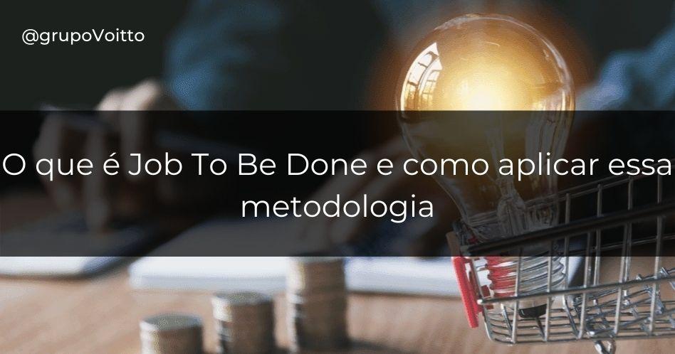 Job To Be Done: o que é e como aplicar essa metodologia?