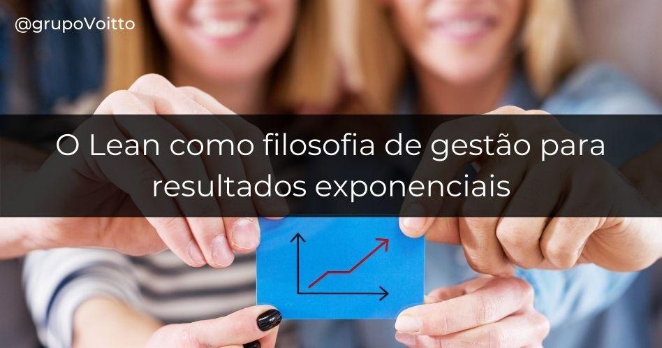 Lean: filosofia de gestão para resultados exponenciais