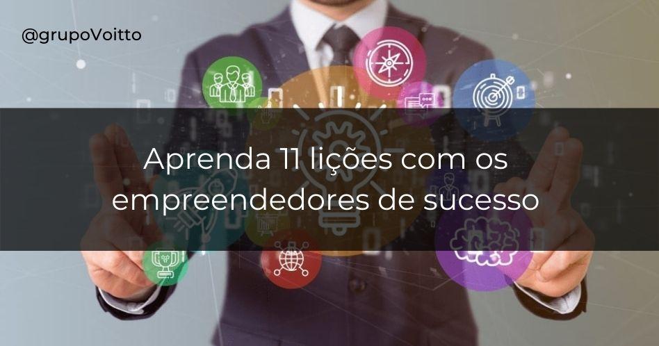 11 lições que os maiores empreendedores de sucesso nos ensinam