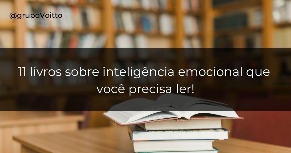 11 livros sobre inteligência emocional que você precisa ler!