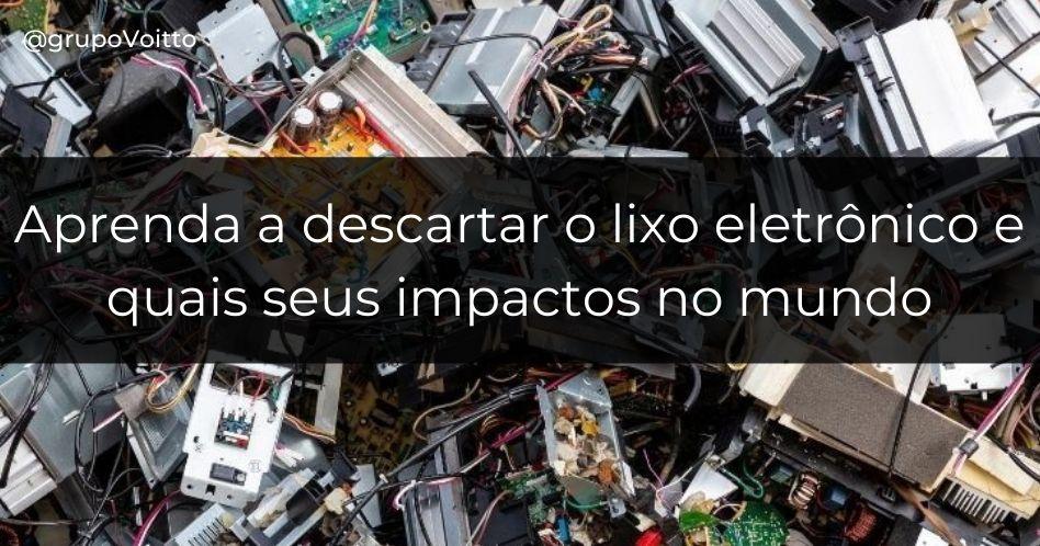 Aprenda a descartar o lixo eletrônico e quais seus impactos no mundo