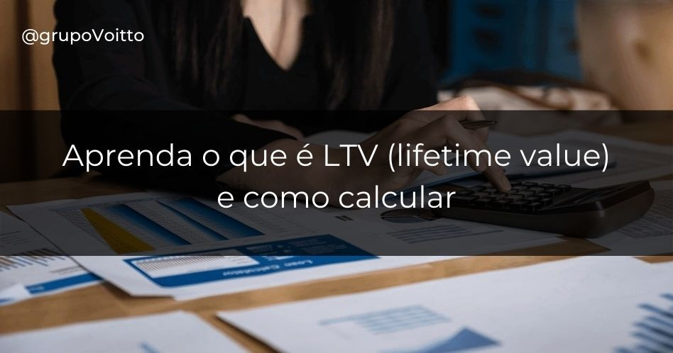 LTV: o que é lifetime value e como calculá-lo