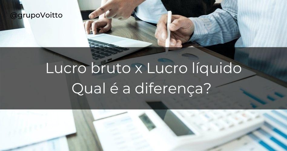 Lucro bruto x Lucro líquido: você sabe qual é a diferença?