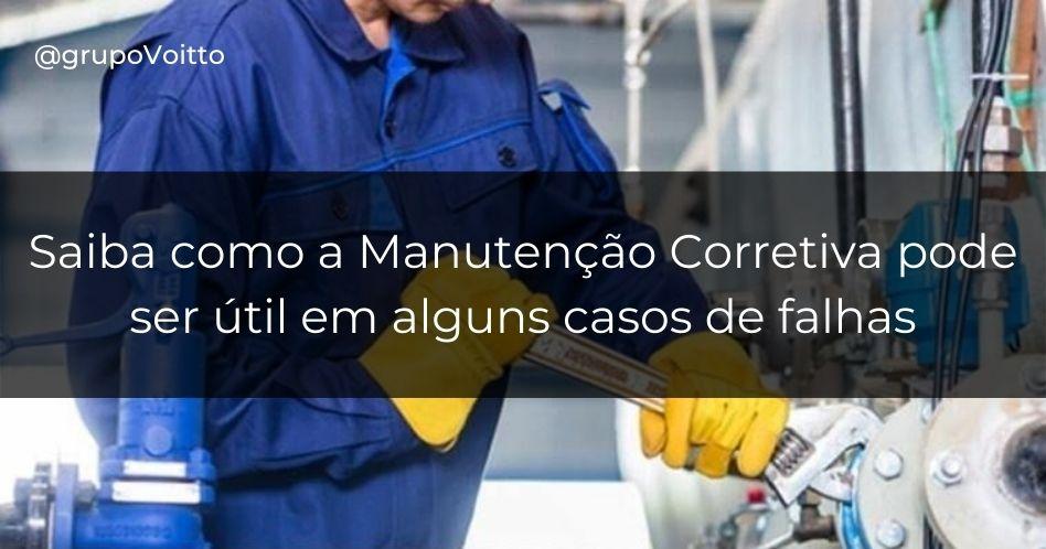 Aprenda como a Manutenção Corretiva pode ser útil em alguns casos de falhas em equipamentos