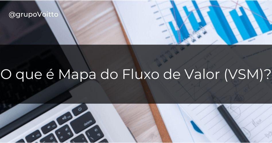 O que é Mapa do Fluxo de Valor (VSM)?