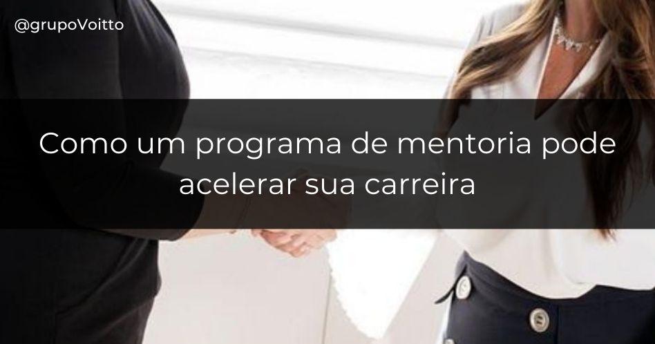 Como um programa de mentoria pode acelerar sua carreira