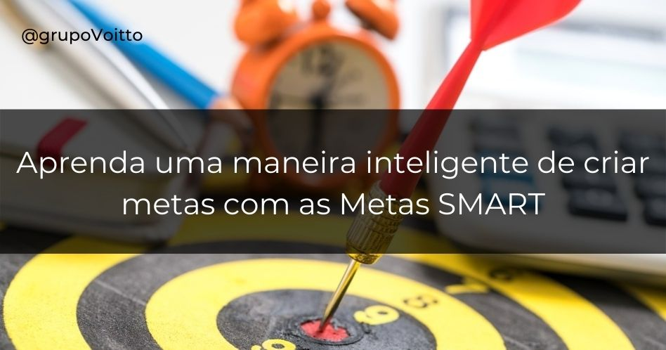 Metas SMART: uma maneira inteligente de criar metas