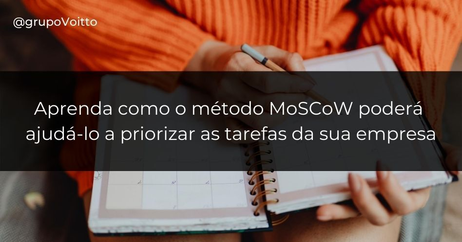 Aprenda como o método MoSCoW poderá ajudá-lo a priorizar as tarefas da sua empresa
