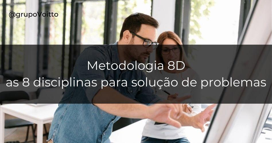 Metodologia 8D: como usar as 8 disciplinas para solução de problemas
