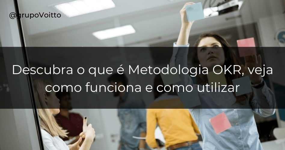 Metodologia OKR: o que é, como funciona e como utilizar?
