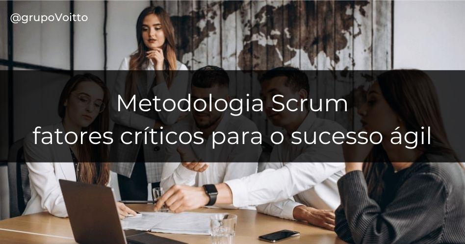 Metodologia Scrum: 5 fatores críticos para o sucesso ágil