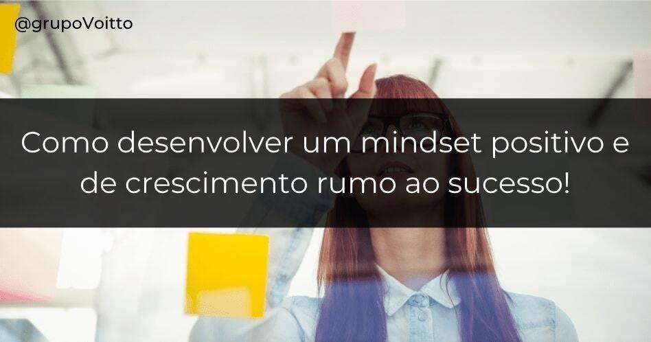 Mindset: como desenvolver um pensamento positivo e de crescimento rumo ao sucesso?
