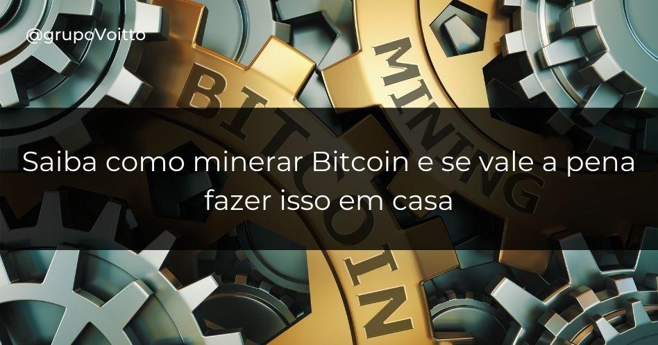 Saiba como minerar Bitcoin e se vale a pena fazer isso em casa