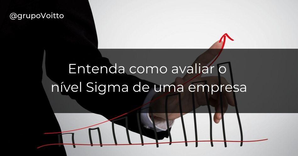 Como avaliar o nível Sigma de uma empresa?