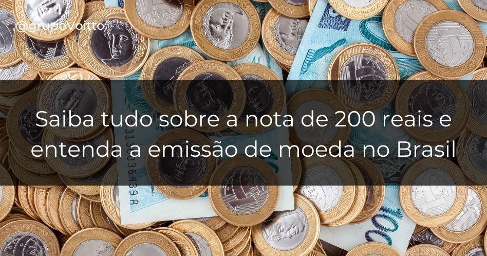 Nova nota de 200 reais: como funciona a emissão de moeda no Brasil?