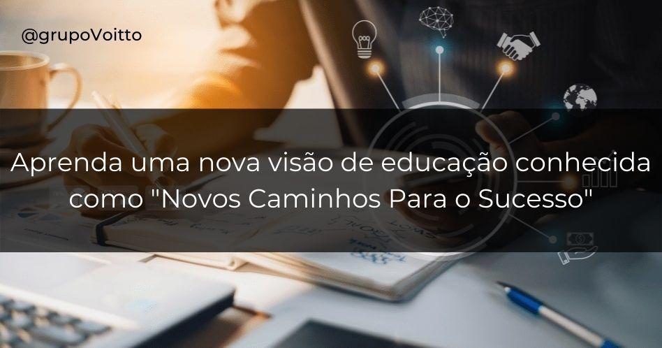 Novos caminhos para o sucesso: uma outra visão da educação