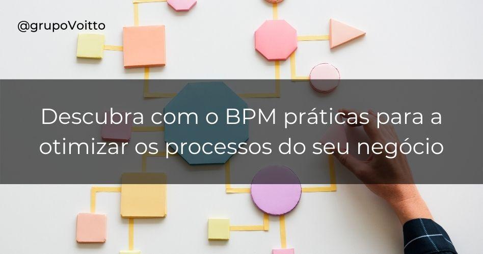 Descubra com o BPM práticas para a otimizar os processos do seu negócio