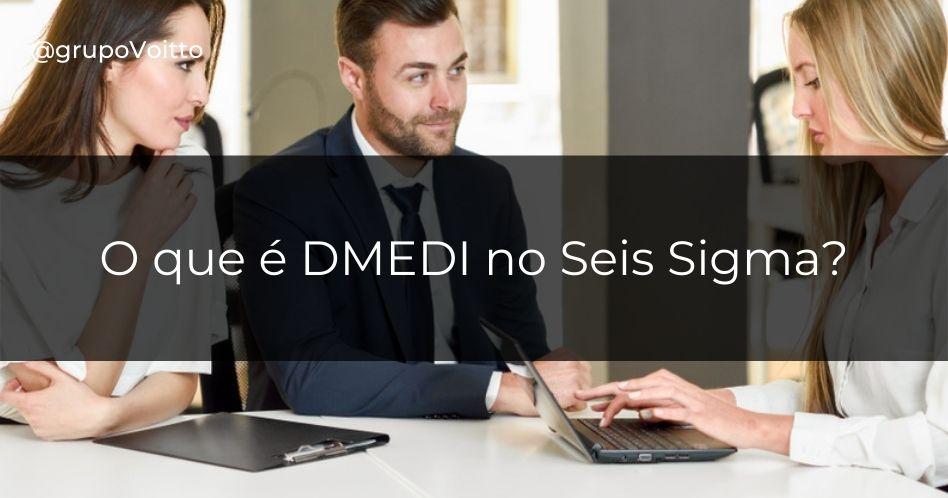 O que é DMEDI no Seis Sigma?