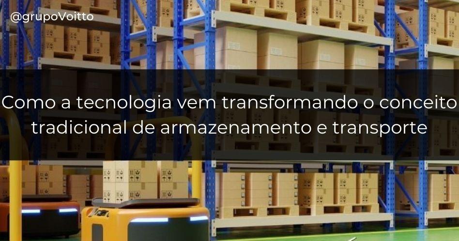 Logística 4.0: como a tecnologia vem  transformando o conceito tradicional de armazenamento e transporte