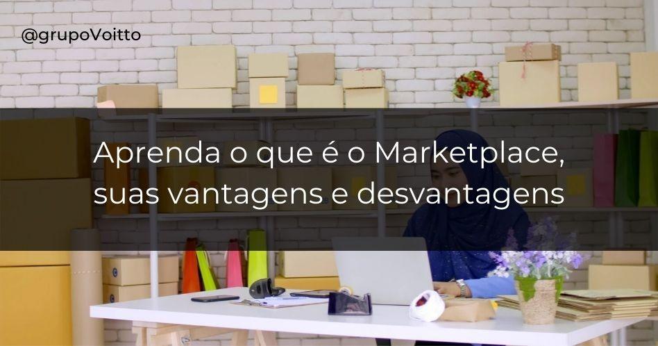Quer investir em um Marketplace? Conheça as vantagens e desvantagens
