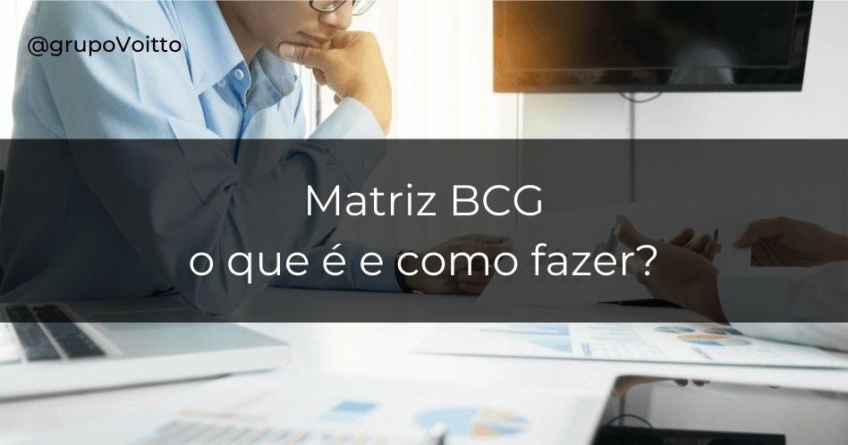 Matriz BCG: o que é e como fazer