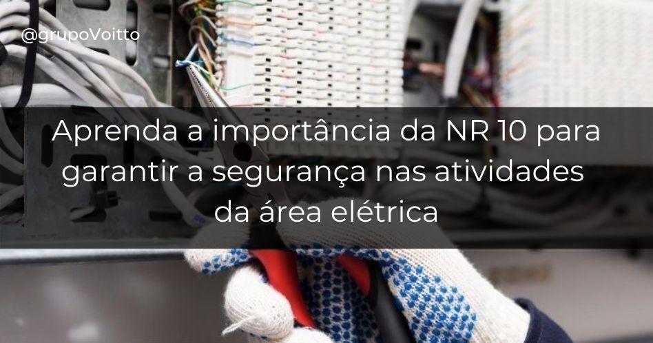 Aprenda a importância da NR 10 para garantir a segurança em atividades na área elétrica
